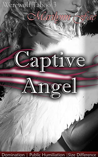 Captive Angel Domination Public Humiliation Size Difference Werewolf Taboo Book 3