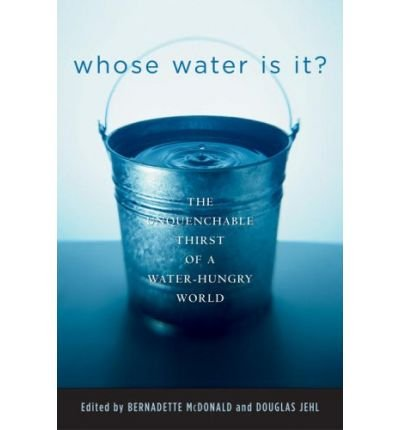 Read Online Whose Water is it?: The Unquenchable Thirst of a Water-Hungry World ebook