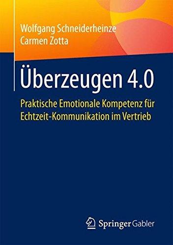 Überzeugen 4.0: Praktische Emotionale Kompetenz für Echtzeit-Kommunikation im Vertrieb Taschenbuch – 18. Januar 2017 Wolfgang Schneiderheinze Carmen Zotta Springer Gabler 3658162902