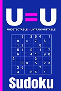 UequalsU Undetectable Equals Untransmittable Sudoku - Puzzle Book: 102 Easy, Medium and Hard Puzzles with Numbers or Letters on 4x4, 6x6 and 9x9 Grids (HIV Awareness Puzzle Books Vol 2)