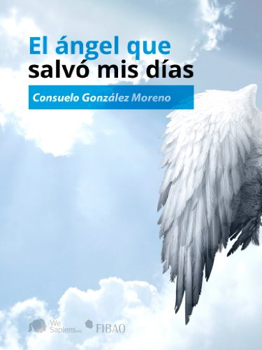Descargar Libro El Ángel Que Salvó Mis Días Consuelo González Moreno