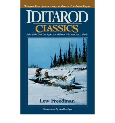 Iditarod Classics: Tales of the Trail Told by the Men & Women Who Race Across Alaska (Paperback) - Common