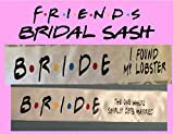 Personalized Bride Sash/Friends theme/found her lobster/the one where/Bachelorette party sash/Bridal party sash/Friends TV Show