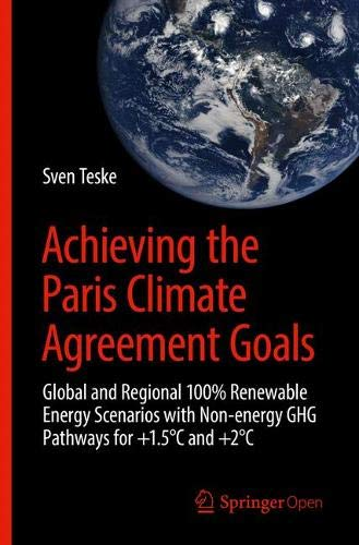 Achieving the Paris Climate Agreement Goals: Global and Regional 100% Renewable Energy Scenarios with Non-energy GHG Pathways for +1.5°C and +2°C