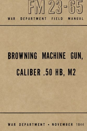 Browning Machine Gun, Caliber .50 HB, M2: War Department Field Manual FM 23-65, November 1944 (Gun Browning Machine)