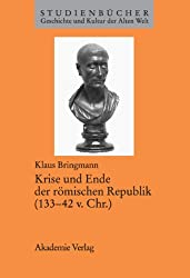 Krise und Ende der römischen Republik (133-42 v. Chr.) (Studienbucher Geschichte Und Kultur Der Alten Welt)