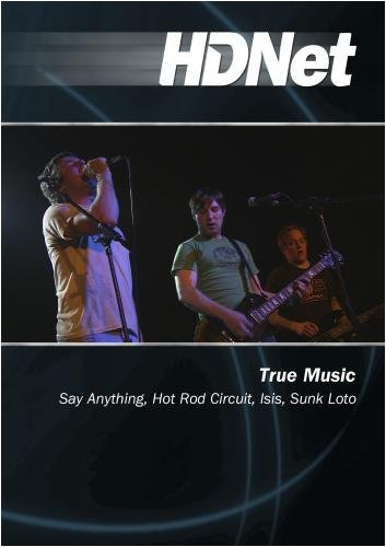 True Music: Say Anything, Hot Rod Circuit, Isis, Sunk Loto by Katie Daryl by HDNet