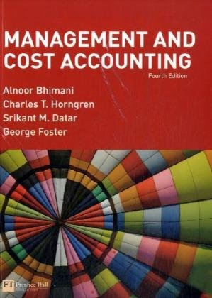 Management and Cost Accounting, 4th Edition by Alnoor Bhimani , Charles T. Horngren , George Foster , Srikant M. Datar, Publisher : Prentice Hall