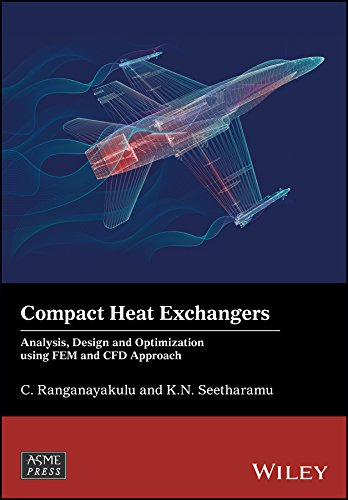 Compact Heat Exchangers: Analysis, Design and Optimization using FEM and CFD Approach (Wiley-ASME Press Series)