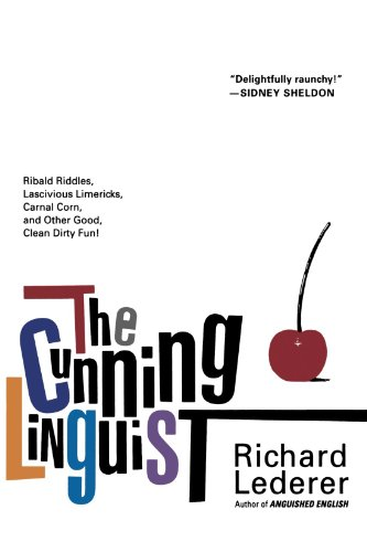 The Cunning Linguist: Ribald Riddles, Lascivious Limericks, Carnal Corn, and Other Good, Clean Dirty Fun by St. Martin's Griffin