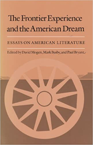 the frontier experience and the american dream essays on by david the frontier experience and the american dream essays on by david mogen mark busby