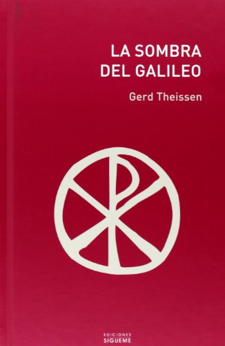 La Sombra Del Galileo/ the Shadow of the Galilean: The Quest of the Historical Jesus in Narrative Form (Coleccion el Peso de los Dias) (Coleccion el Peso de los Dias) (Spanish Edition) by Ediciones Sigueme