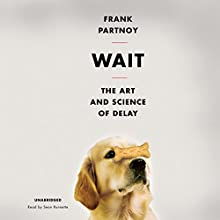 Wait: The Useful Art of Procrastination Audiobook by Frank Partnoy Narrated by Sean Runnette
