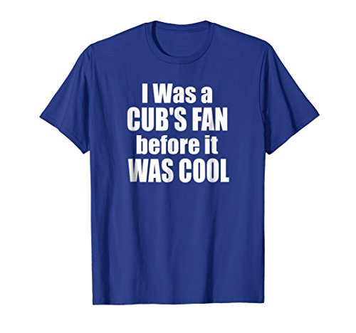 I Was A Cubs Fan Before It Was Cool Funny T-Shirt