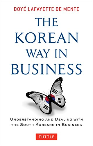 The Korean Way In Business: Understanding and Dealing with the South Koreans in Business
