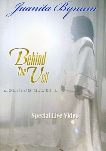 Behind the Veil ; Morning Glory 2 - Juanita Bynum by Central South Dist.