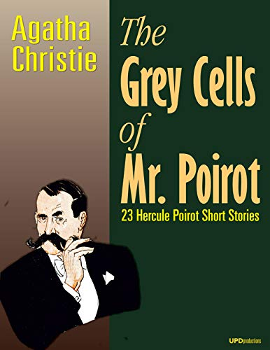 The Grey Cells of Mr. Poirot (Annotated and Illustrated): 23 Hercule Poirot Short Stories