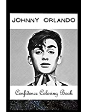 Confidence Coloring Book: Johnny Orlando Inspired Designs For Building Self Confidence And Unleashing Imagination