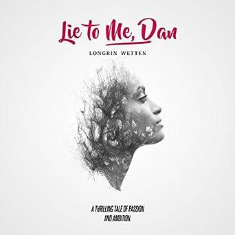 Amazon com: Lie to Me, Dan (Audible Audio Edition): Longrin Wetten
