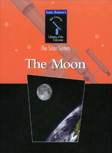 The Moon (Isaac Asimovs 21st Century Library of the Universe: the Solar System)