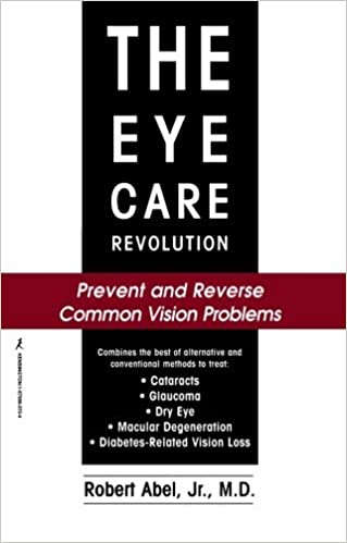 The Eye Care Revolution: Prevent and Reverse Common Vision Problems by Robert Abel (1999-01-01)