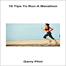 10 Tips to Run a Marathon Audiobook by Garry Plint Narrated by Chris Brown
