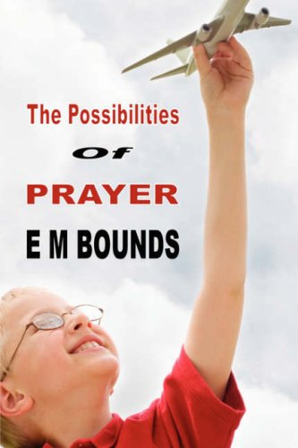 Download The Possibilities of Prayer (E M Bounds Christian Classics) ebook