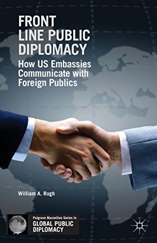 Download Front Line Public Diplomacy: How US Embassies Communicate with Foreign Publics (Palgrave Macmillan Series in Global Public Diplomacy) Pdf