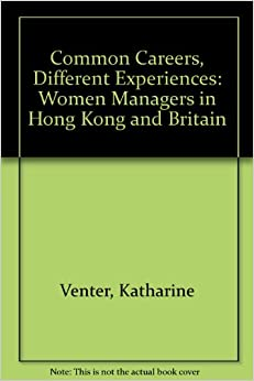 Common Careers, Different Experiences: Women Managers in Hong Kong and Britain