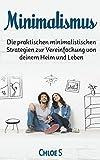 Minimalismus: Die praktischen minimalistischen Strategien zur Vereinfachung von deinem Heim und Leben: Minimalism German version book (Stressfreie Living Collection 2) (German Edition)