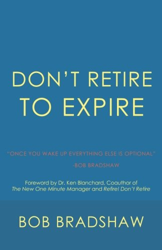 Don't Retire to Expire: Once You Wake Up Everything Else is Optional