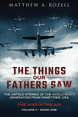 The Things Our Fathers Saw - The War In The Air Book One: The Untold Stories of the World War II Generation from Hometown, USA (Volume 2) (Best Military Pilots In The World)