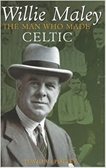 Book Willie Maley: The Man Who Made Celtic (Revealing History (Hardcover))