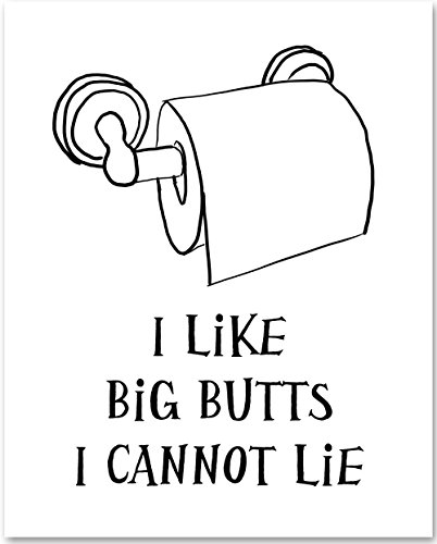 I Like Big Butts I Cannot Lie - 11x14 Unframed Typography Art Print - Funny Bathroom Decor