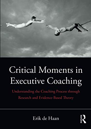 Critical Moments in Executive Coaching por Erik de Haan