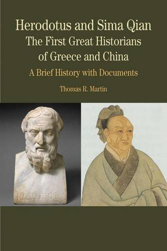 Herodotus and Sima Qian: The First Great Historians of Greece and China: A Brief History with Documents (Bedford Cultural Editions Series)