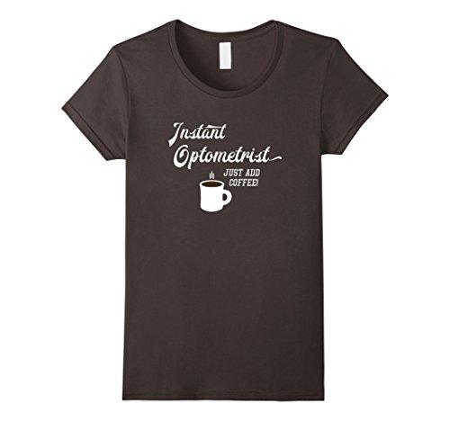 Women's Funny Optometry Shirt - Instant Optometrist, Just...
