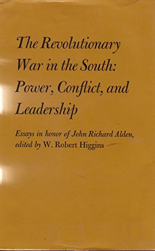 The Revolutionary War in the South--power, conflict, and leadership: Essays in honor of John Richard Alden