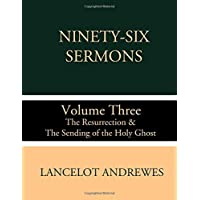 Ninety-Six Sermons: Volume Three: The Resurrection & The Sending of the Holy Ghost