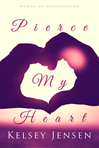 Pierce My Heart (Women of Willowbrook Book 1) by [Jensen, Kelsey]