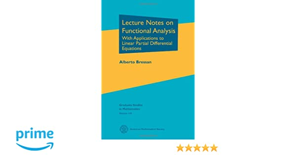 Lecture notes on functional analysis with applications to linear lecture notes on functional analysis with applications to linear partial differential equations graduate studies in mathematics alberto bressan fandeluxe Image collections