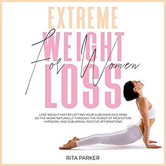 Extreme Weight Loss for Women: Lose Weight Fast by Letting
