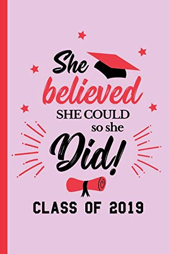 She Believed She Could So She Did Class of 2019: Blank Lined Notebook. Perfect feminist graduation gift for teen girls, women, her. Empowering present for a High School or College ()