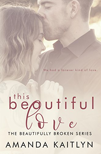 This Beautiful Love (The Beautifully Broken Book 3)