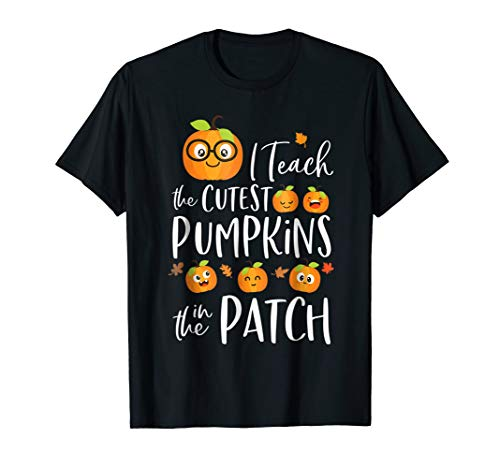 I teach the cutest pumpkins in the patch t-shirt ()