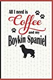 All I need is Coffee and my Boykin Spaniel: A diary for me and my dogs adventures and journaling my well deserved coffee consume