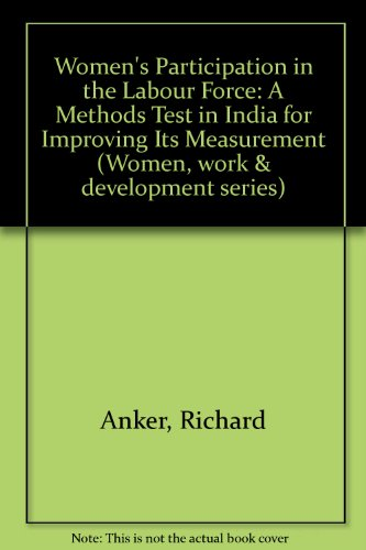 Women's Participation in the Labour Force: A Methods Test in India for Improving Its Measurement (WOMEN, WORK AND DEVELOPMENT)