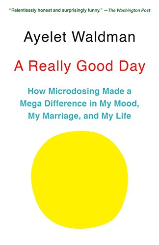A Really Good Day: How Microdosing Made a Mega Difference in My Mood, My Marriage, and My Life (Best Marijuana For Chronic Pain)