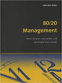 Book 80/20 Management: Work smarter, not harder, and quadruple your results (Essential Series) by Julie-Ann Amos (2001-10-01)