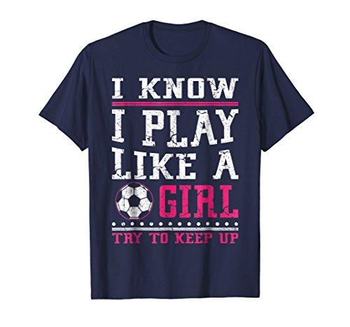 I Play Football T-shirt (I Know I Play Like A Girl Soccer T-Shirts, Try To Keep Up)